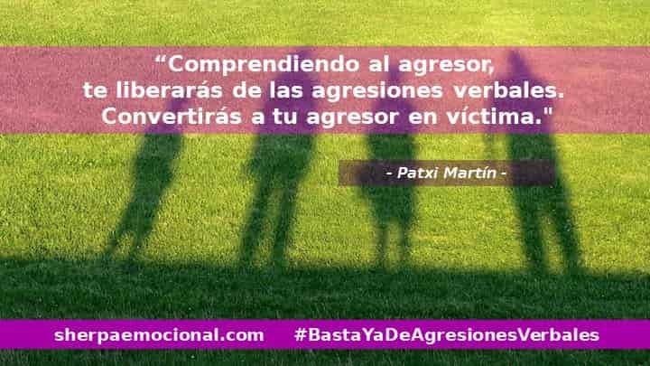Comprendiendo al agresor, te liberarás de las agresiones verbales. Convertirás a tu agresor en víctima